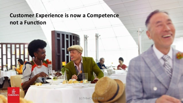 Customer  Experience  is  now  a  Competence     not  a  FuncNon   (c)  TribeCX  Ltd  2016