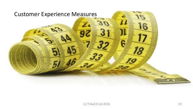 Customer  Experience  Measures   (c)  TribeCX  Ltd  2016   19