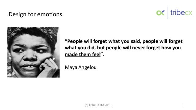 """""""People  will  forget  what  you  said,  people  will  forget   what  you  did,  but  people  ..."""