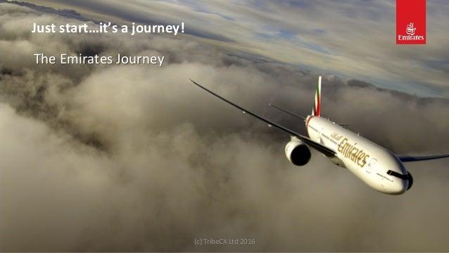 The  Emirates  Journey   Just  start…it's  a  journey!   (c)  TribeCX  Ltd  2016