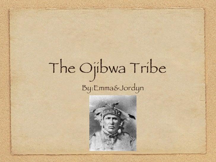 The Ojibwa Tribe <ul><li>By:Emma&Jordyn </li></ul>
