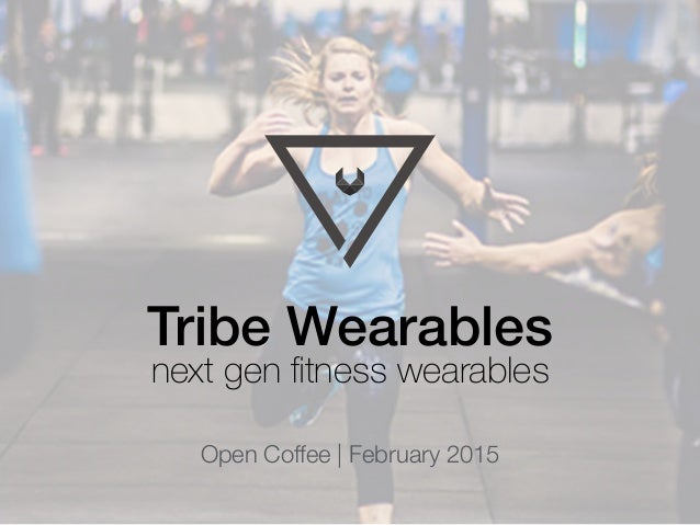 Tribe Wearables next gen fitness wearables Open Coffee | February 2015