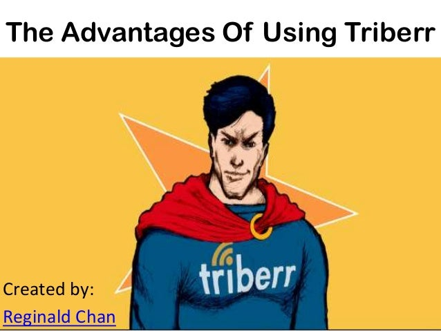The Advantages Of Using Triberr Created by: Reginald Chan