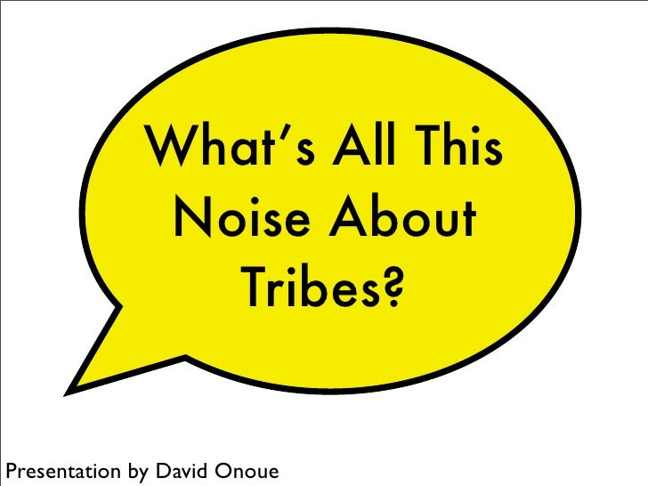 What's All This              Noise About                Tribes?   Presentation by David Onoue