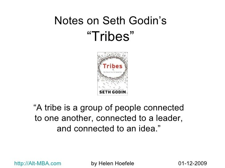 """Notes on Seth Godin's   """"Tribes""""  """" A tribe is a group of people connected to one another, connected to a leader, and conn..."""