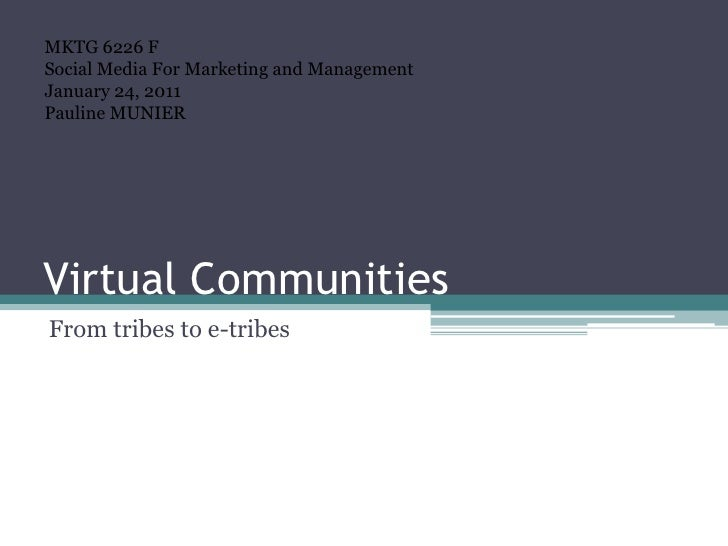 Virtual Communities<br />Fromtribes to e-tribes<br />MKTG 6226 FSocial Media For Marketing and Management<br />January 24,...