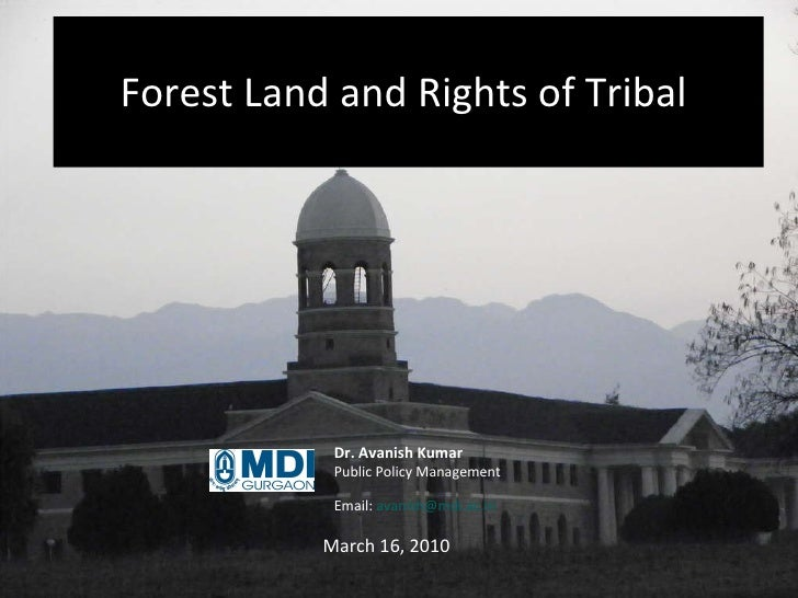 Forest Land and Rights of Tribal  March 16, 2010 Dr. Avanish Kumar Public Policy Management  Email:  [email_address]