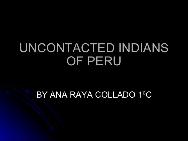 UNCONTACTED INDIANS OF PERU BY ANA RAYA COLLADO 1ºC