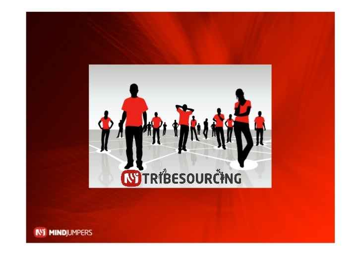On a strategic level, we at Mindjumpers use a    working process we call Tribesourcing.  The next slides will give you an ...