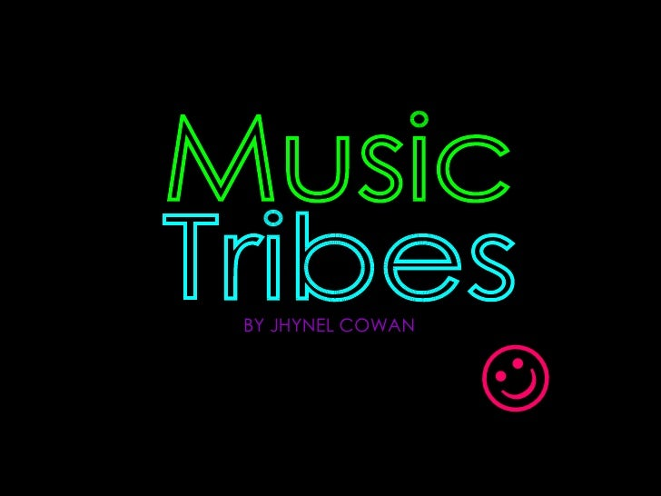 Music Tribes  BY JHYNEL COWAN