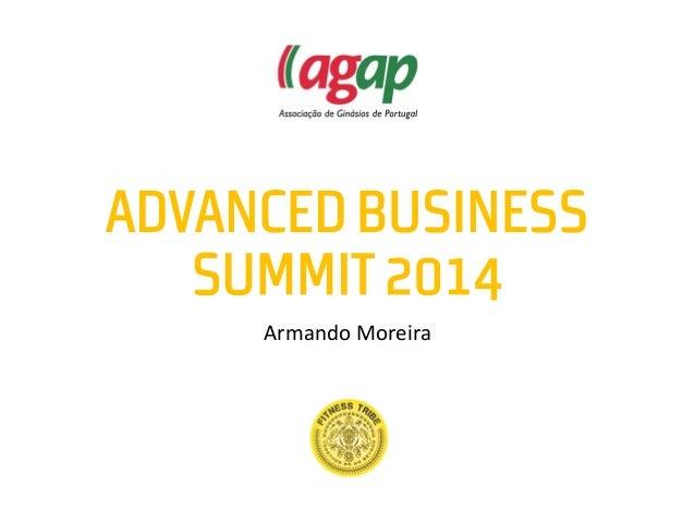 ADVANCED BUSINESS SUMMIT 2014 Armando Moreira