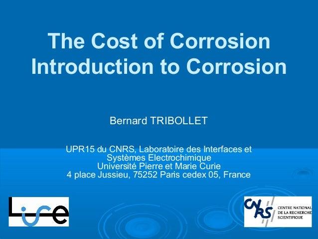 The Cost of Corrosion Introduction to Corrosion UPR15 du CNRS, Laboratoire des Interfaces et Systèmes Electrochimique Univ...