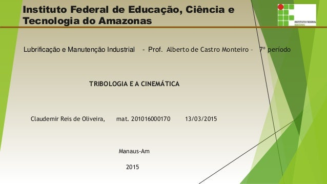 Instituto Federal de Educação, Ciência e Tecnologia do Amazonas Lubrificação e Manutenção Industrial - Prof. Alberto de Ca...