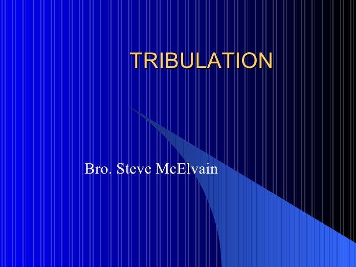 TRIBULATION Bro. Steve McElvain