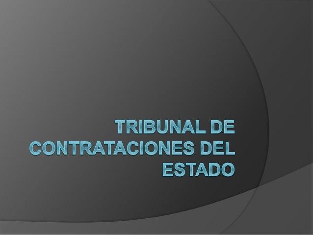 DEFINICIÓN El Tribunal de contrataciones del estado es un órgano resolutivo que forma parte de la estructura administrativ...