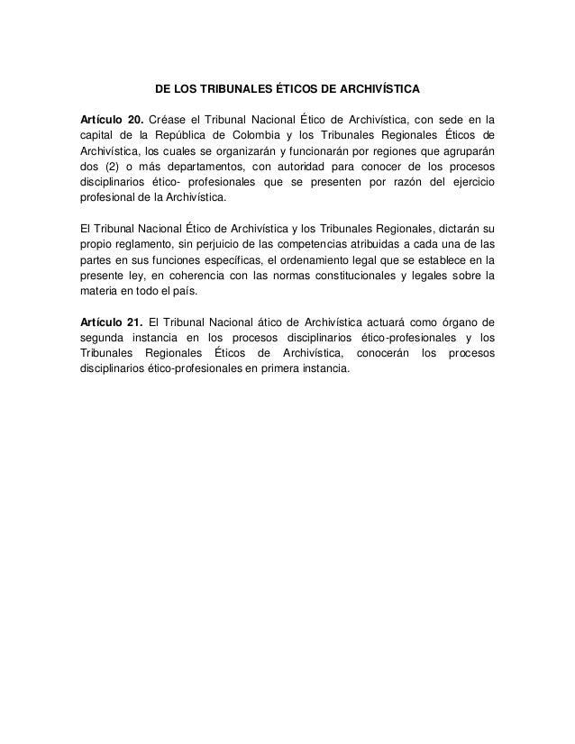 DE LOS TRIBUNALES ÉTICOS DE ARCHIVÍSTICA Artículo 20. Créase el Tribunal Nacional Ético de Archivística, con sede en la ca...