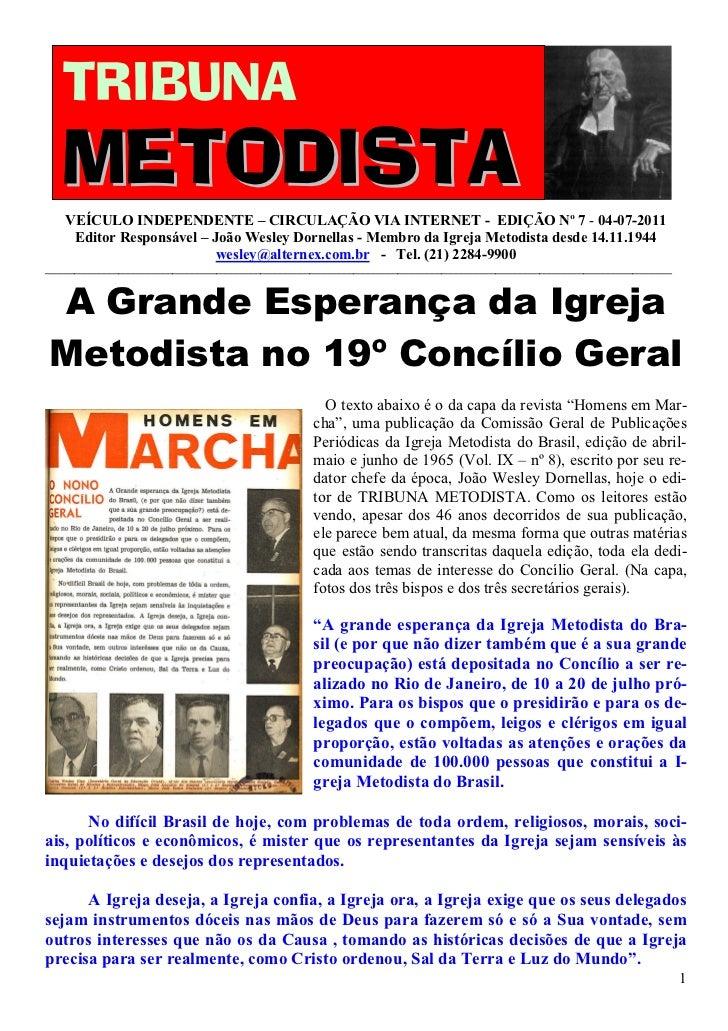 TRIBUNA   METODISTA    VEÍCULO INDEPENDENTE – CIRCULAÇÃO VIA INTERNET - EDIÇÃO Nº 7 - 04-07-2011     Editor Responsável – ...