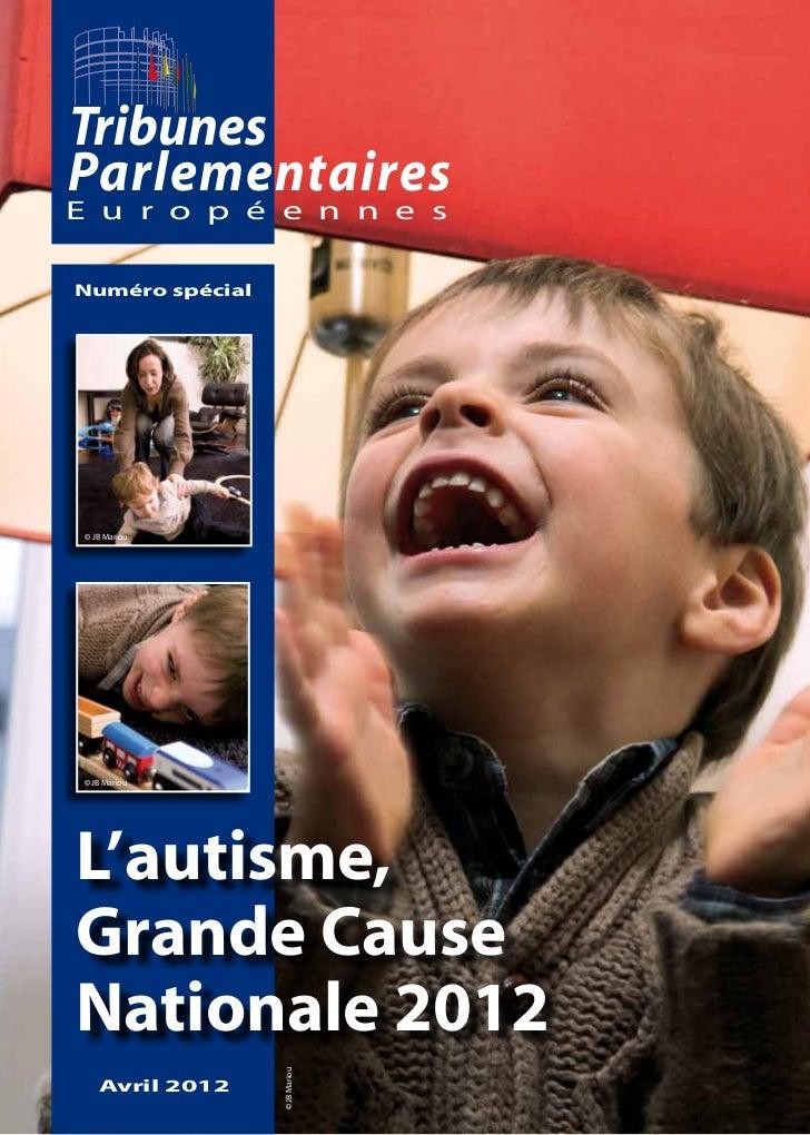 TribunesParlementairesE u r o p é e n n e sNuméro spécial © JB Mariou © JB MariouL'autisme,Grande CauseNationale 2012     ...