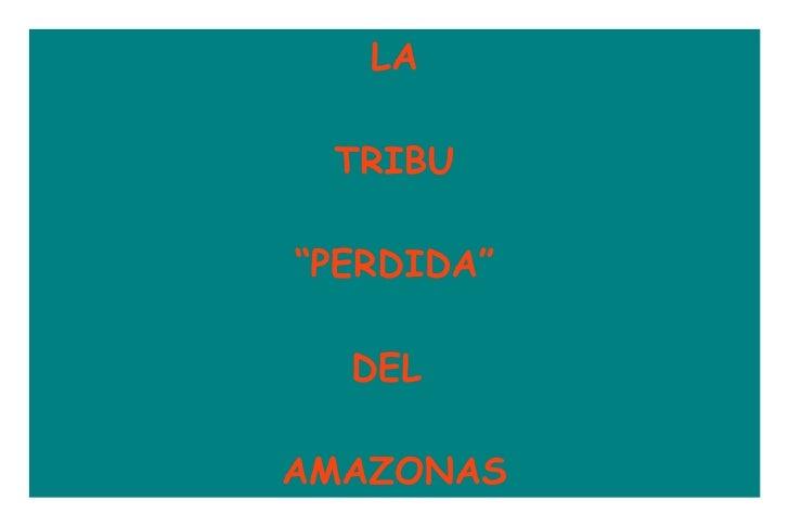 """LA   TRIBU """"PERDIDA""""   DEL  AMAZONAS"""
