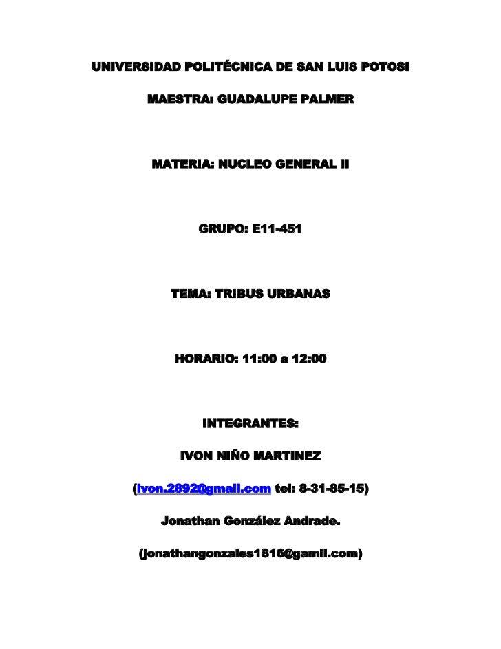 UNIVERSIDAD POLITÉCNICA DE SAN LUIS POTOSI<br />MAESTRA: GUADALUPE PALMER<br />MATERIA: NUCLEO GENERAL II<br />GRUPO: E11-...