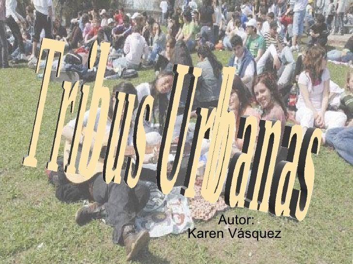 Autor: Karen Vásquez  Tribus Urbanas