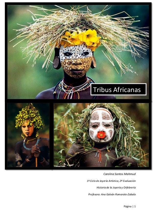 Tribus Africanas  Carolina Santos Mahmud 1º Ciclo de Joyería Artística, 2ª Evaluación Historia de la Joyería y Orfebrería ...