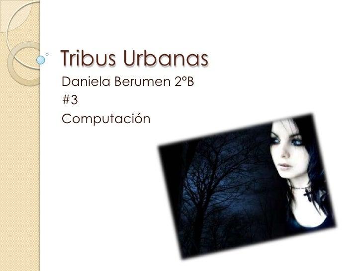 Tribus Urbanas<br />Daniela Berumen 2°B<br />#3<br />Computación<br />