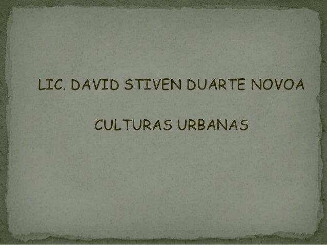 LIC. DAVID STIVEN DUARTE NOVOA      CULTURAS URBANAS