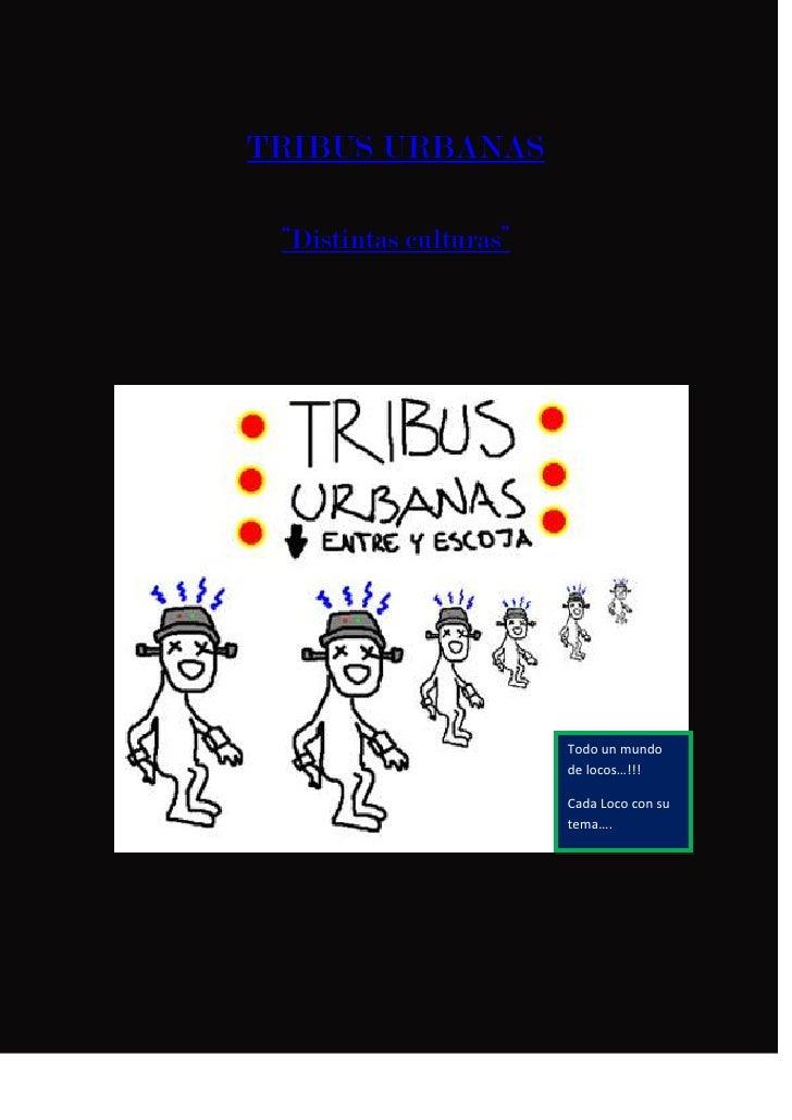 """HYPERLINK  l """" indice""""  TRIBUS URBANAS<br /> HYPERLINK  l """" COLGATHE""""  """"Distintas culturas""""<br />Todo un mundo de locos…!..."""