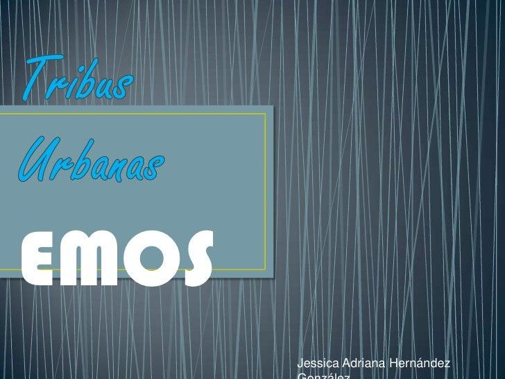 Tribus Urbanas<br />EMOS<br />Jessica Adriana Hernández González<br />