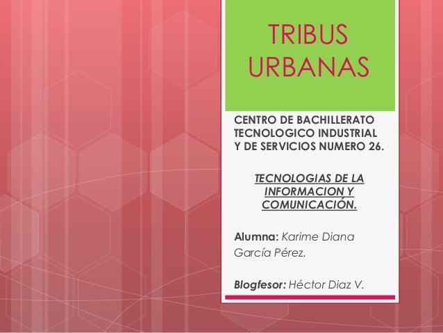 TRIBUS URBANAS CENTRO DE BACHILLERATO TECNOLOGICO INDUSTRIAL Y DE SERVICIOS NUMERO 26. TECNOLOGIAS DE LA INFORMACION Y COM...