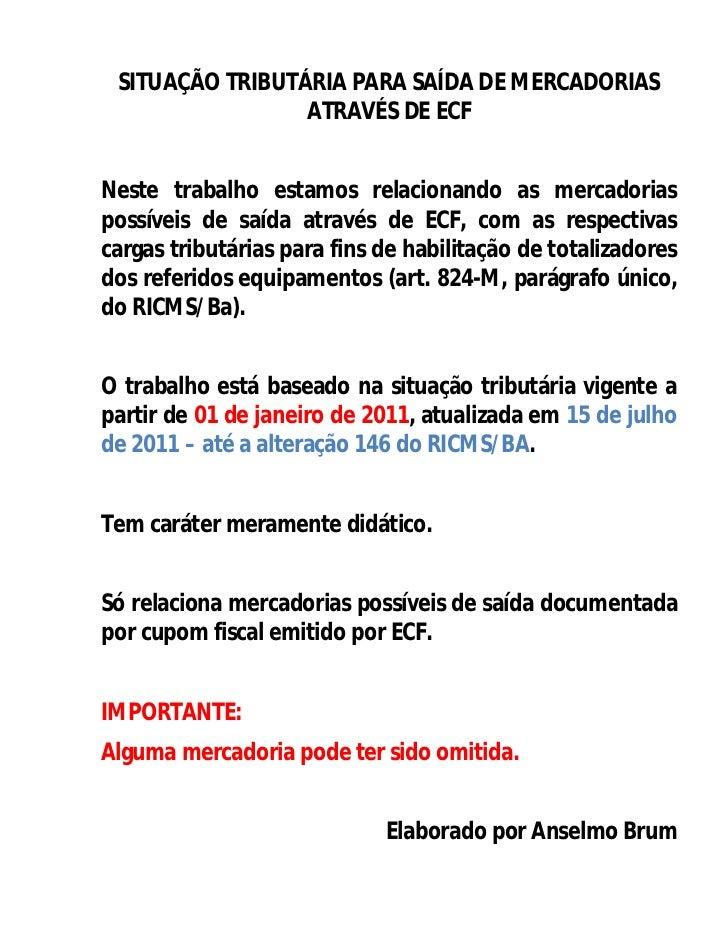 SITUAÇÃO TRIBUTÁRIA PARA SAÍDA DE MERCADORIAS                 ATRAVÉS DE ECFNeste trabalho estamos relacionando as mercado...
