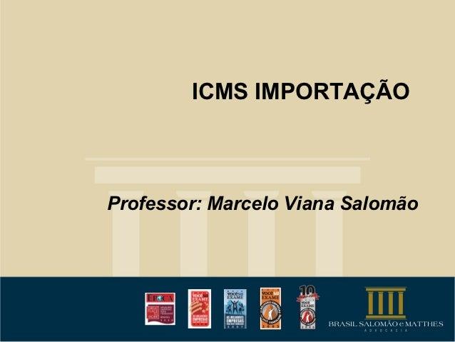 ICMS IMPORTAÇÃOProfessor: Marcelo Viana Salomão