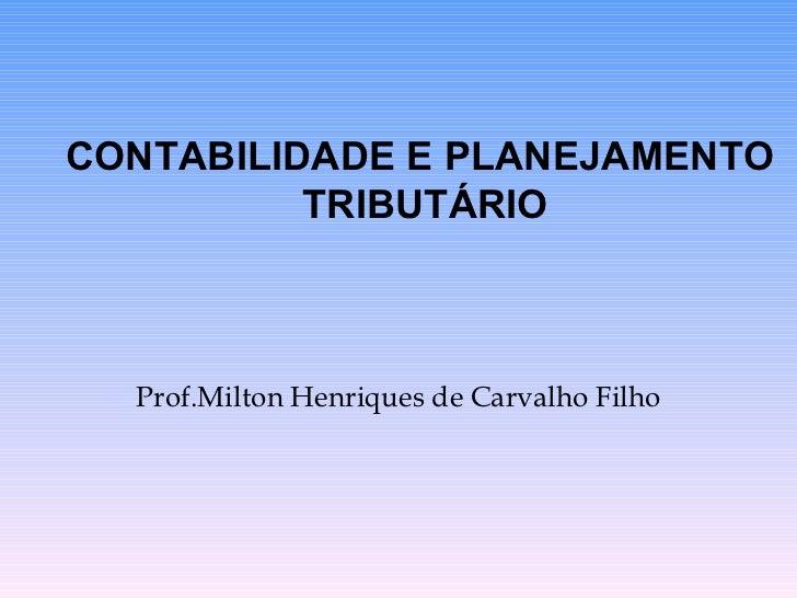Prof.Milton Henriques de Carvalho Filho CONTABILIDADE E PLANEJAMENTO TRIBUTÁRIO