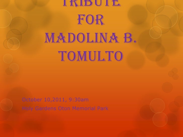 Tribute           for        Madolina B.         TomultoOctober 10,2011, 9:30amHoly Gardens Oton Memorial Park