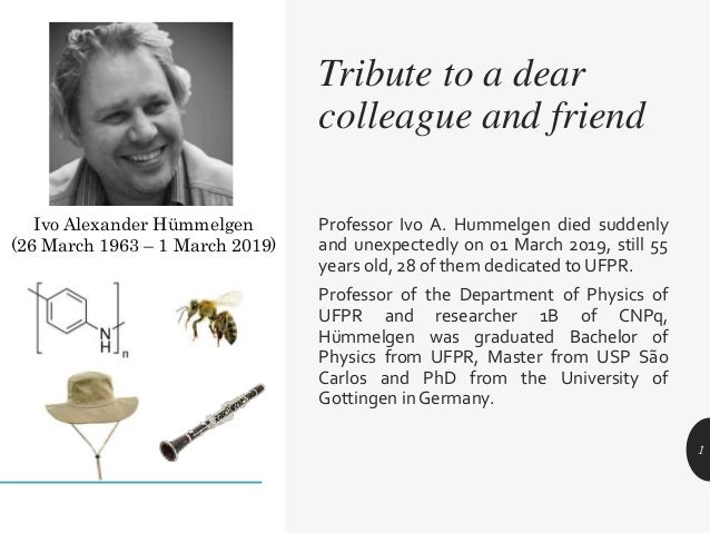 Professor Ivo A. Hummelgen died suddenly and unexpectedly on 01 March 2019, still 55 years old, 28 of them dedicated to UF...