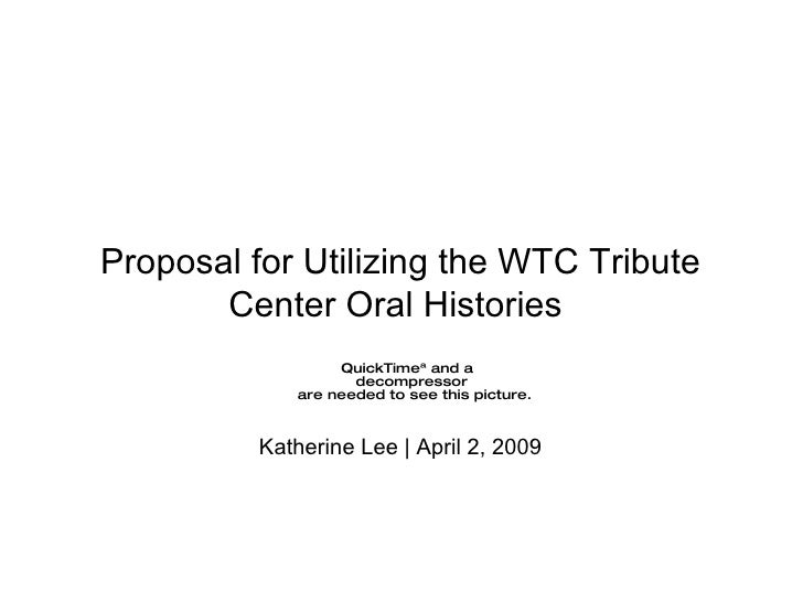 Proposal for Utilizing the WTC Tribute Center Oral Histories  Katherine Lee | April 2, 2009