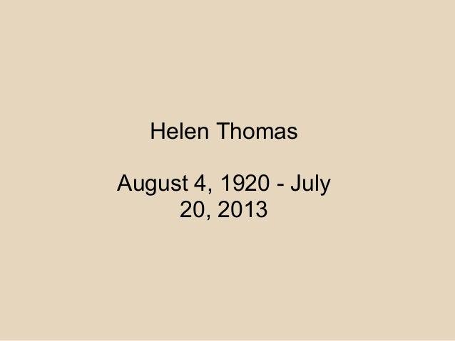 Helen Thomas August 4, 1920 - July 20, 2013