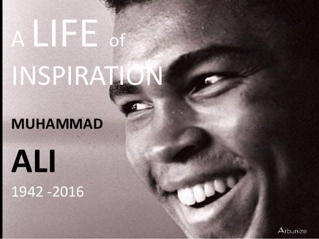 A LIFE of INSPIRATION MUHAMMAD ALI 1942 -2016