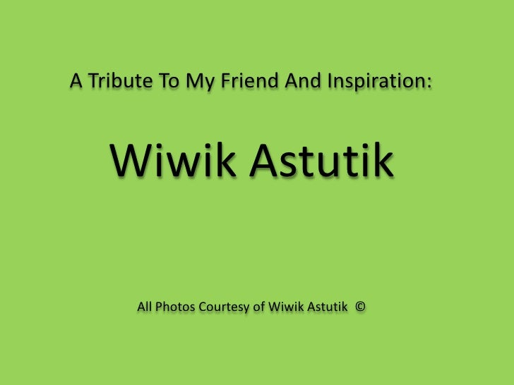 A Tribute To My Friend And Inspiration:<br />Wiwik Astutik<br />All Photos Courtesy of Wiwik Astutik  ©<br />