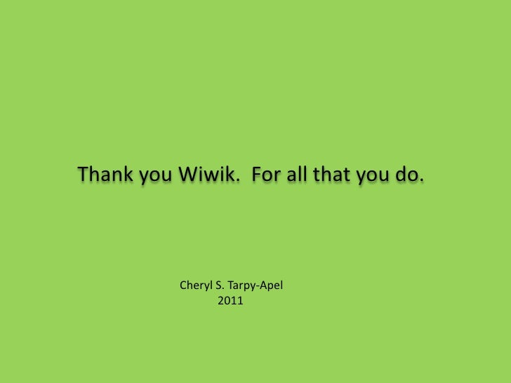 Thank you Wiwik.  For all that you do.<br />Cheryl S. Tarpy-Apel<br />            2011<br />