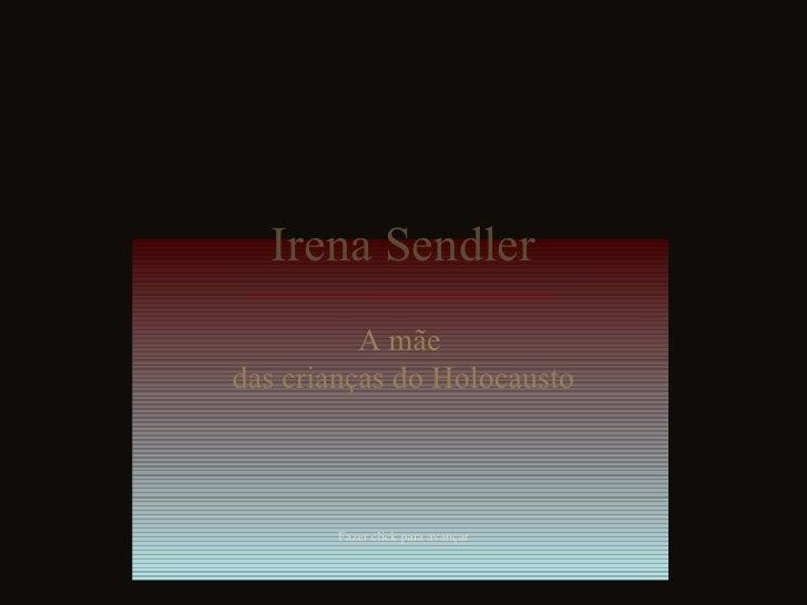 Irena Sendler           A mãe das crianças do Holocausto            Fazer click para avançar