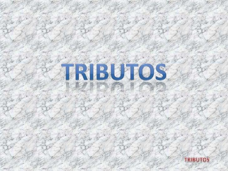 TRIBUTOS<br />TRIBUTOS<br />