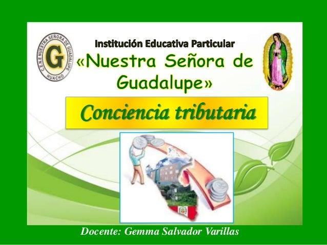 Conciencia tributaria Docente: Gemma Salvador Varillas