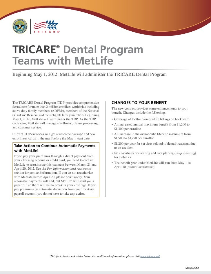 TRICARE Dental Program           ®Teams with MetLifeBeginning May 1, 2012, MetLife will administer the TRICARE Dental Prog...