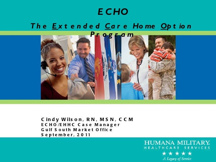 ECHO The  E xtended  C are Home  O ption Program Cindy Wilson, RN, MSN, CCM ECHO/EHHC Case Manager Gulf South Market Offic...