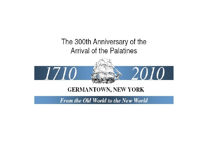 The 300th Anniversary of the   Arrival of the Palatines   1710             2010   GERMANTOWN, NEW YORK