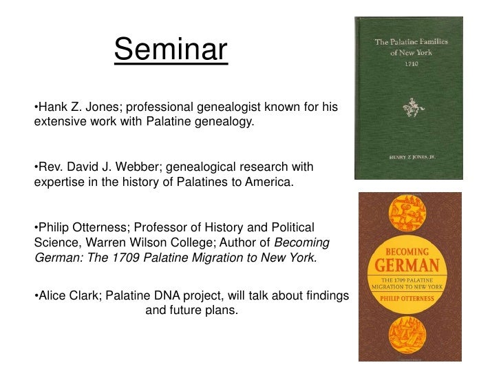 Seminar •Hank Z. Jones; professional genealogist known for his extensive work with Palatine genealogy.   •Rev. David J. We...