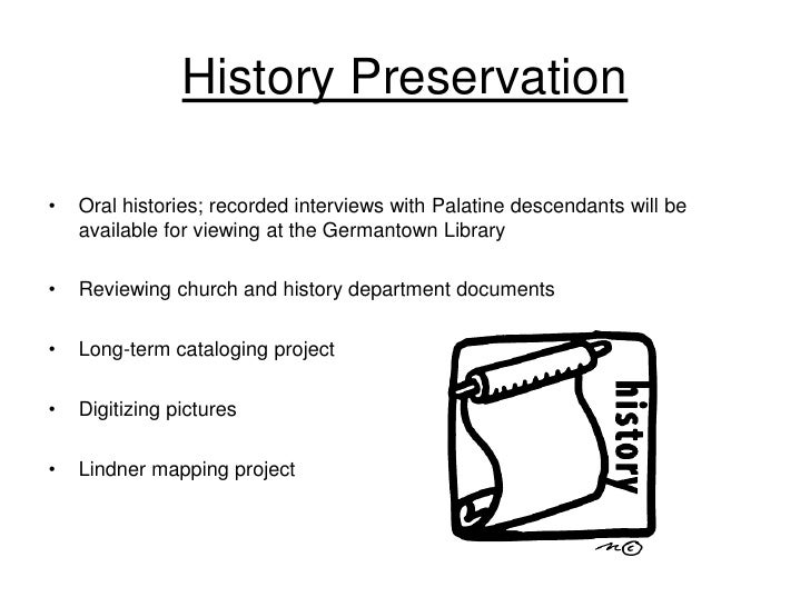 History Preservation  •   Oral histories; recorded interviews with Palatine descendants will be     available for viewing ...