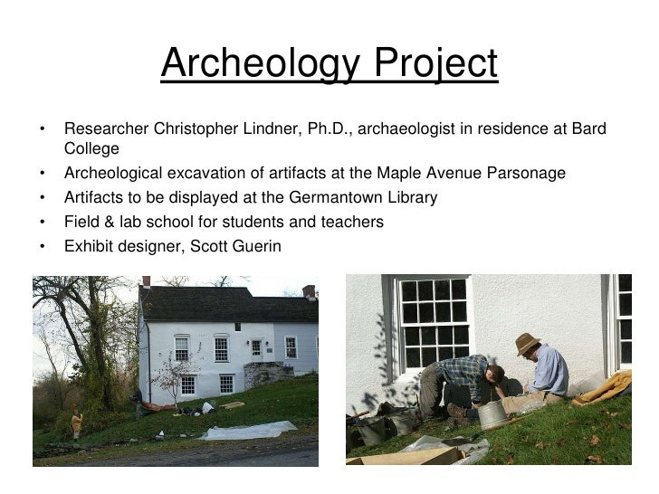 Archeology Project •   Researcher Christopher Lindner, Ph.D., archaeologist in residence at Bard     College •   Archeolog...
